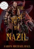 The Rise of Nazil ebook by Aaron-Michael Hall