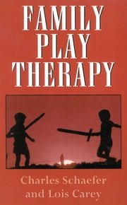 Family Play Therapy ebook by Charles Schaefer,Lois J. Carey