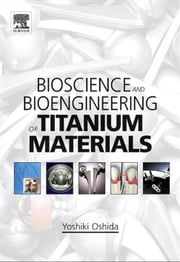 Bioscience and Bioengineering of Titanium Materials ebook by Oshida, Yoshiki