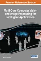 Multi-Core Computer Vision and Image Processing for Intelligent Applications ebook by Mohan S., Vani V.