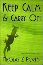 Keep Calm & Carry On ebook by Nicolas Z Porter