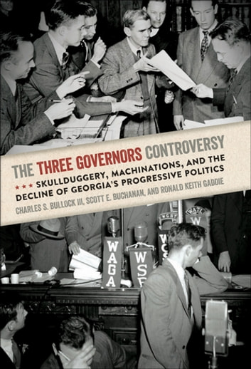 The Three Governors Controversy - Skullduggery, Machinations, and the Decline of Georgia's Progressive Politics ebook by Charles Bullock,Scott Buchanan,Ronald Gaddie
