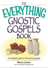 The Everything Gnostic Gospels Book - A Complete Guide to the Secret Gospels ebook by Meera Lester