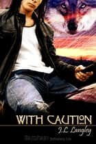 With Caution ebook by J. L. Langley