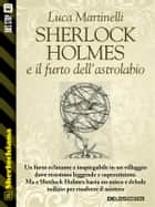 Sherlock Holmes e il furto dell'astrolabio ebook by Luca Martinelli