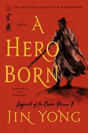 A Hero Born - The Definitive Edition ebook by Jin Yong, Anna Holmwood