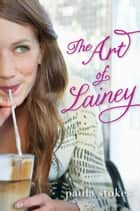 The Art of Lainey ebook by Paula Stokes