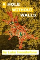 A Hole Without Walls ebook by Luke Imontefone