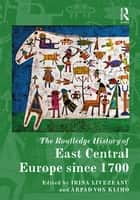 The Routledge History of East Central Europe since 1700 ebook by Irina Livezeanu, Arpad von Klimo