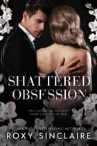 Shattered Obsession - Dark Obsession, #3 ebook by Roxy Sinclaire