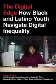 The Digital Edge - How Black and Latino Youth Navigate Digital Inequality ebook by S. Craig Watkins, Alexander Cho, Andres Lombana-Bermudez,...