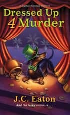 Dressed Up 4 Murder ebook by J.C. Eaton