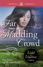 Far From The Madding Crowd: The Wild And Wanton Edition ebook by Pan Zador, Thomas Hardy