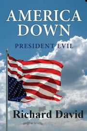 America Down President Evil ebook by Richard David