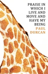 Praise in Which I Live and Move and Have my Being ebook by Paul Durcan