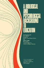 A Biological and Psychological Background to Education ebook by Hussell, C. G. Ivan