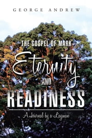 The Gospel of Mark—Eternity and Readiness - A Journal by a Layman ebook by George Andrew