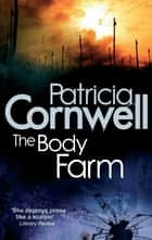 The Body Farm ebook by Patricia Cornwell