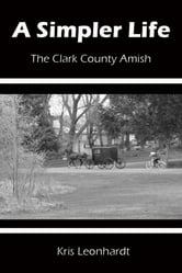 A Simpler Life: The Clark County Amish ebook by Kris Leonhardt