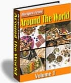 RECIPES FROM AROUND THE WORLD VOL 1 ebook by Jon Sommers