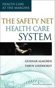 The Safety-Net Health Care System - Health Care at the Margins ebook by Gunnar Almgren, MSW, PhD,Taryn Lindhorst, MSW, PhD