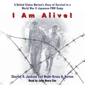 I Am Alive! - A United States Marine's Story of Survival in a World War II Japanese POW Camp audiobook by Charles Jackson,Major Bruce H. Norton