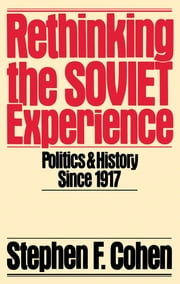 Rethinking the Soviet Experience - Politics and History Since 1917 ebook by Stephen F. Cohen
