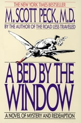 A Bed by the Window - A Novel Of Mystery And Redemption ebook by M. Scott Peck