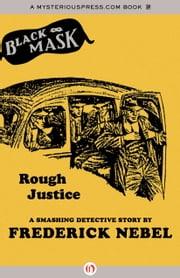 Rough Justice - A Smashing Detective Story ebook by Frederick Nebel