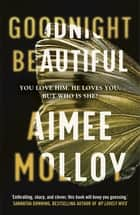 Goodnight, Beautiful - The utterly gripping psychological thriller full of suspense ebook by Aimee Molloy