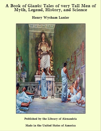 A Book of Giants: Tales of very Tall Men of Myth, Legend, History, and Science ebook by Henry Wysham Lanier