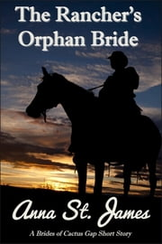The Rancher's Orphan Bride ebook by Anna St. James