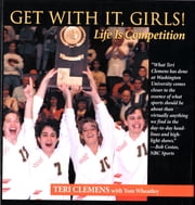 Get with It, Girls! - Life is Competition ebook by Teri Clemens,Tom Wheatley