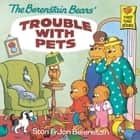 The Berenstain Bears' Trouble with Pets ebook by Stan Berenstain, Jan Berenstain