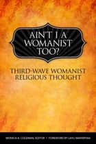 Ain't I a Womanist, Too? ebook by Monica A. Coleman