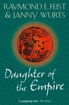 Daughter of the Empire ebook by Raymond E. Feist, Janny Wurts