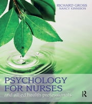 Psychology for Nurses and Allied Health Professionals: Applying Theory to Practice ebook by Richard Gross,Nancy Kinnison,Emma Woolf