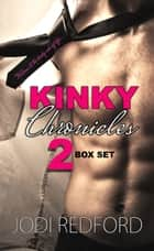 Kinky Chronicles Two: Box Set ebook by Jodi Redford