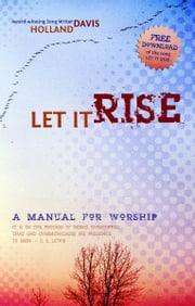 Let It Rise: A Manual for Worship
