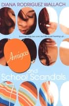 Amigas and School Scandals ebook by Diana Rodriguez Wallach