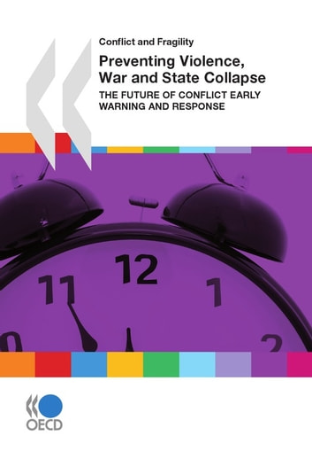 Preventing Violence, War and State Collapse - The Future of Conflict Early Warning and Response ebook by Collective
