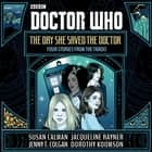 Doctor Who: The Day She Saved the Doctor - Four Stories from the TARDIS audiobook by Susan Calman, Jenny T. Colgan, Jacqueline Rayner,...