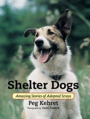 Shelter Dogs - Amazing Stories of Adopted Strays ebook by Peg Kehret,Greg Farrar