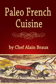 Paleo French Cuisine ebook by Chef Alain Braux