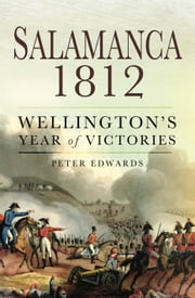 Salamanca 1812 - Wellington's Year of Victories ebook by Peter  Edwards