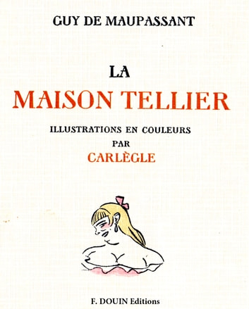 La maison Tellier. Illustrations de Carlegle ebook by Guy de Maupassant