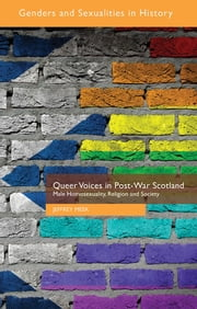 Queer Voices in Post-War Scotland - Male Homosexuality, Religion and Society ebook by Jeffrey Meek