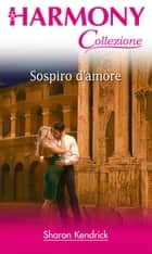 Sospiro d'amore ebook by Sharon Kendrick