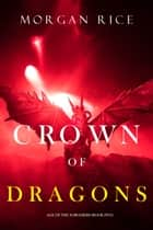 Crown of Dragons (Age of the Sorcerers—Book Five) ebook by Morgan Rice
