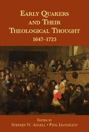 Early Quakers and Their Theological Thought - 1647–1723 ebook by Stephen W. Angell,Pink Dandelion